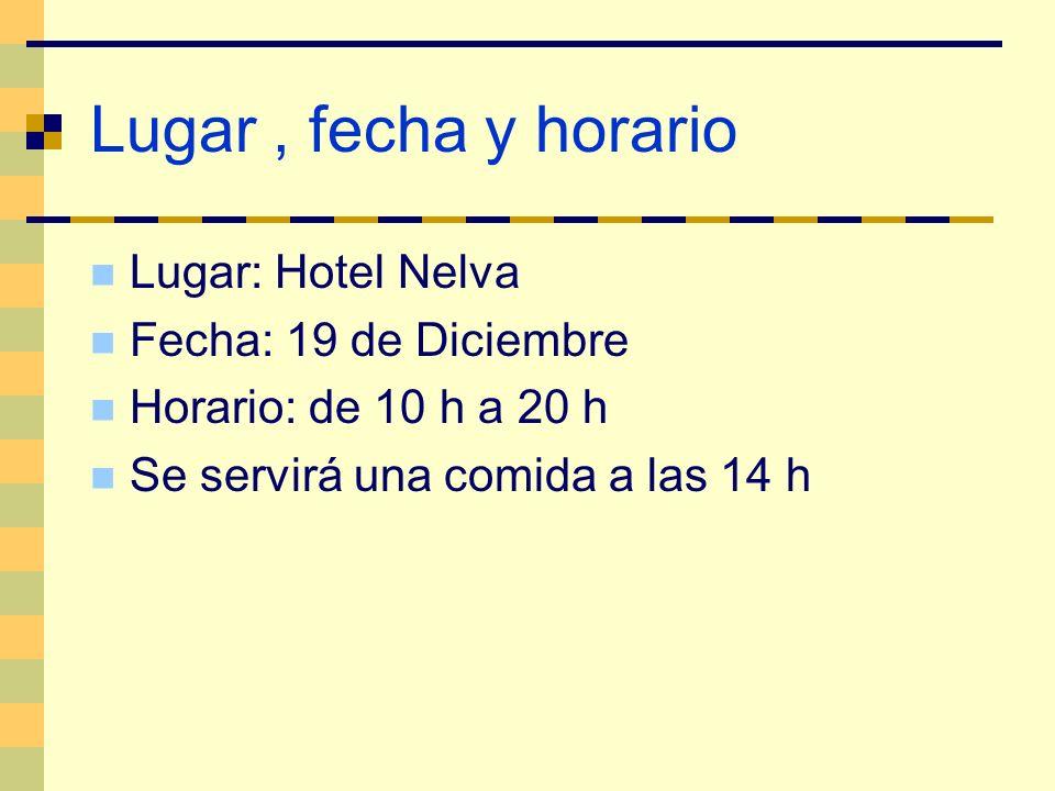 Lugar, fecha y horario Lugar: Hotel Nelva Fecha: 19 de Diciembre Horario: de 10 h a 20 h Se servirá una comida a las 14 h