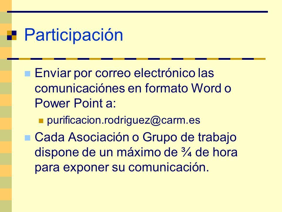 Participación Enviar por correo electrónico las comunicaciónes en formato Word o Power Point a: purificacion.rodriguez@carm.es Cada Asociación o Grupo