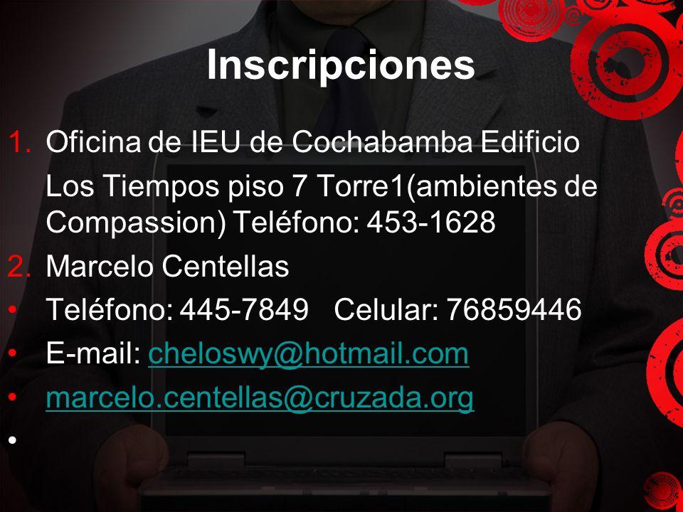 Inscripciones 1.Oficina de IEU de Cochabamba Edificio Los Tiempos piso 7 Torre1(ambientes de Compassion) Teléfono: 453-1628 2.Marcelo Centellas Teléfo