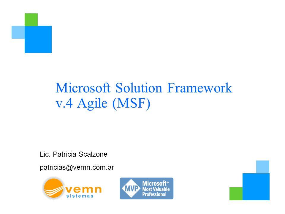 Microsoft Solution Framework v.4 Agile (MSF) Lic. Patricia Scalzone patricias@vemn.com.ar