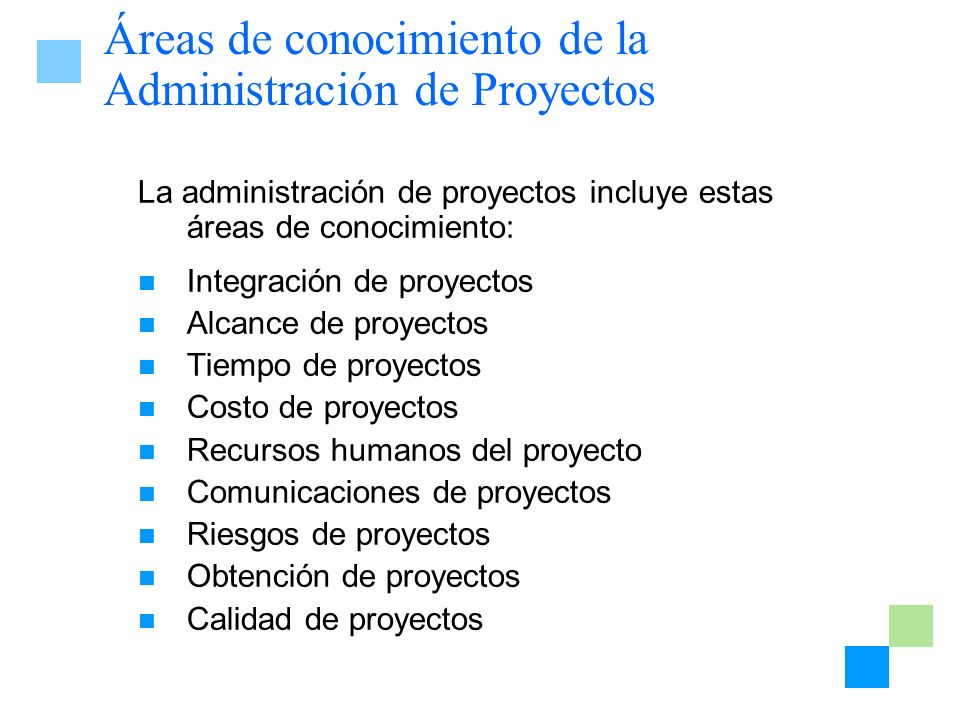 Áreas de conocimiento de la Administración de Proyectos La administración de proyectos incluye estas áreas de conocimiento: Integración de proyectos A