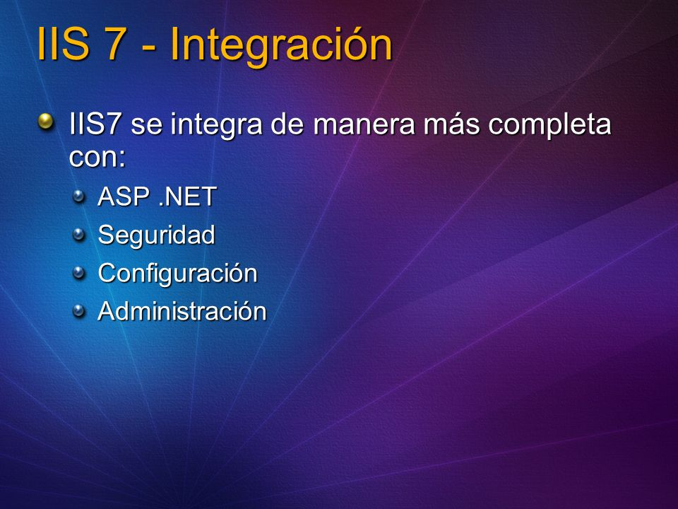 IIS 7 - Manejabilidad Una sola plataforma a través del web stack Evita la necesidad de aprender múltiples lenguajes Una sola arquitectura para en manejo de procesos, y servicios de hosting para aplicaciones web