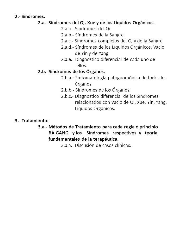 2.- Síndromes. 2.a.- Síndromes del Qi, Xue y de los Líquidos Orgánicos. 2.a.a.- Síndromes del Qi. 2.a.b.- Síndromes de la Sangre. 2.a.c.- Síndromes co