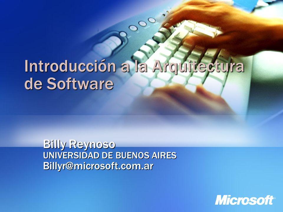 Introducción a la Arquitectura de Software Billy Reynoso UNIVERSIDAD DE BUENOS AIRES Billyr@microsoft.com.ar