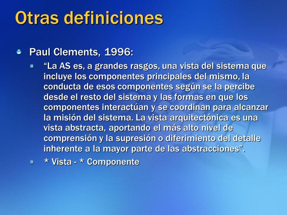 Otras definiciones Paul Clements, 1996: La AS es, a grandes rasgos, una vista del sistema que incluye los componentes principales del mismo, la conduc
