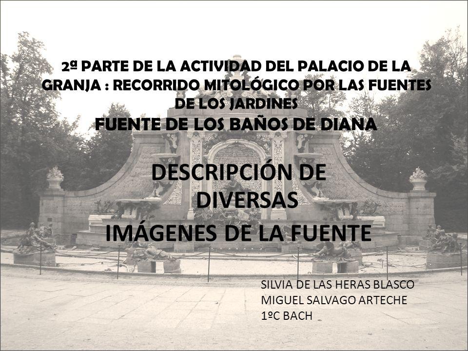 2ª PARTE DE LA ACTIVIDAD DEL PALACIO DE LA GRANJA : RECORRIDO MITOLÓGICO POR LAS FUENTES DE LOS JARDINES FUENTE DE LOS BAÑOS DE DIANA DESCRIPCIÓN DE D