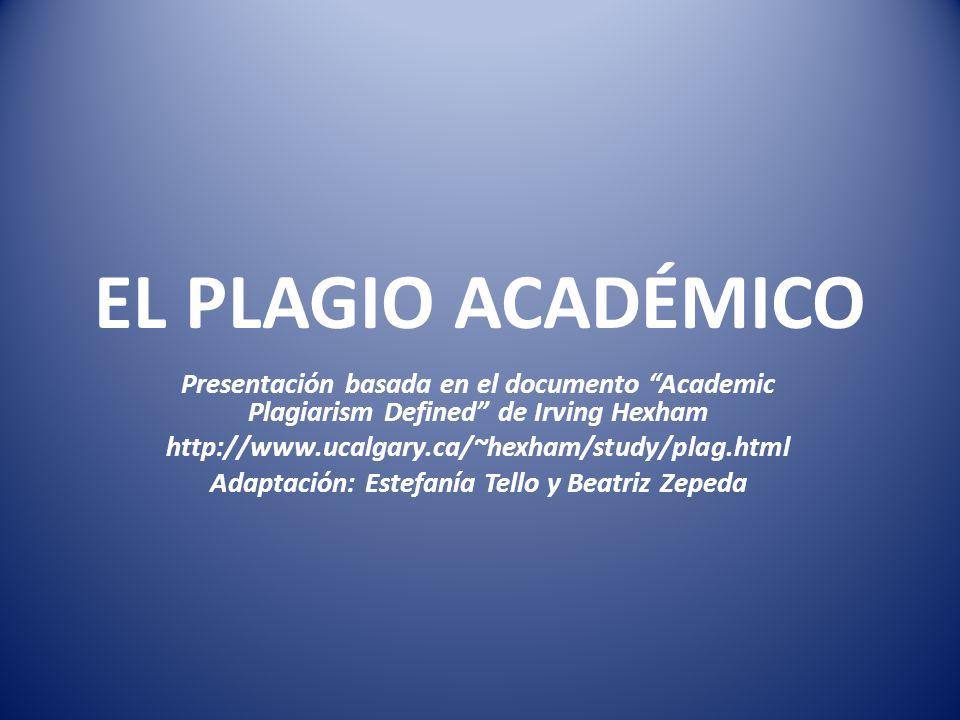 EL PLAGIO ACADÉMICO Presentación basada en el documento Academic Plagiarism Defined de Irving Hexham http://www.ucalgary.ca/~hexham/study/plag.html Ad