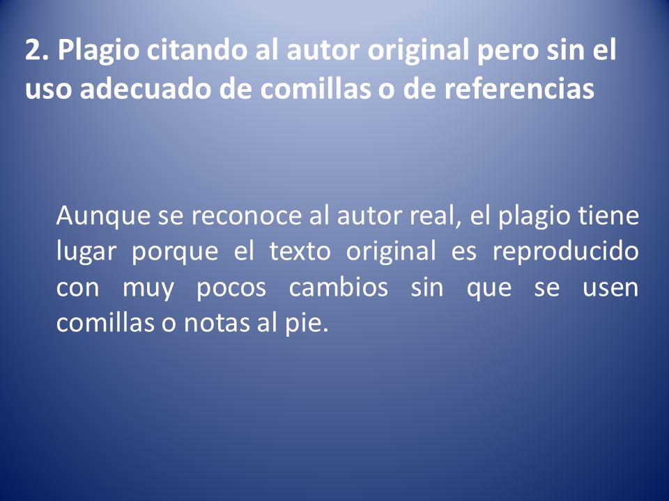 2. Plagio citando al autor original pero sin el uso adecuado de comillas o de referencias Aunque se reconoce al autor real, el plagio tiene lugar porq