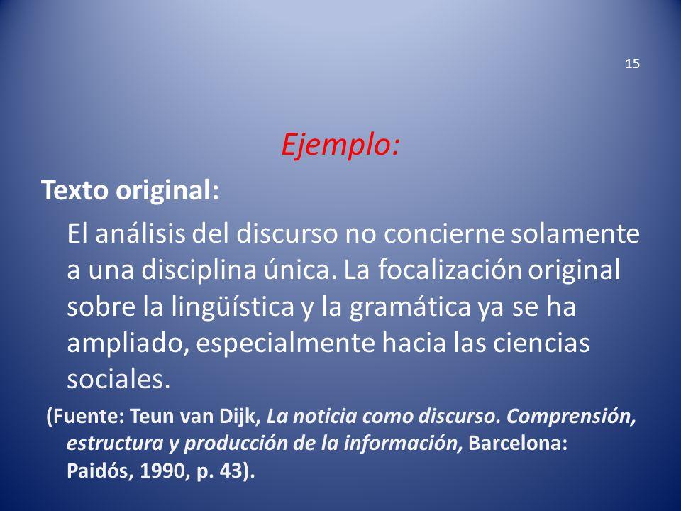 15 Ejemplo: Texto original: El análisis del discurso no concierne solamente a una disciplina única. La focalización original sobre la lingüística y la