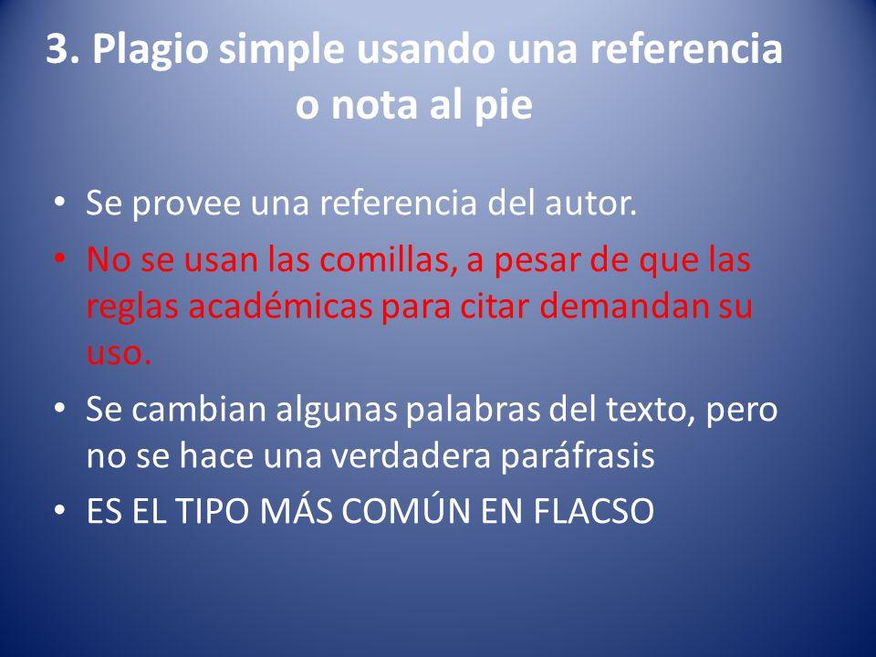 3. Plagio simple usando una referencia o nota al pie Se provee una referencia del autor. No se usan las comillas, a pesar de que las reglas académicas