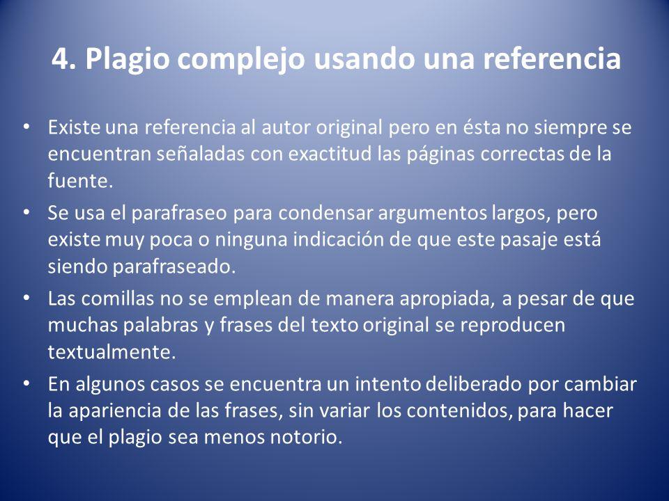 4. Plagio complejo usando una referencia Existe una referencia al autor original pero en ésta no siempre se encuentran señaladas con exactitud las pág