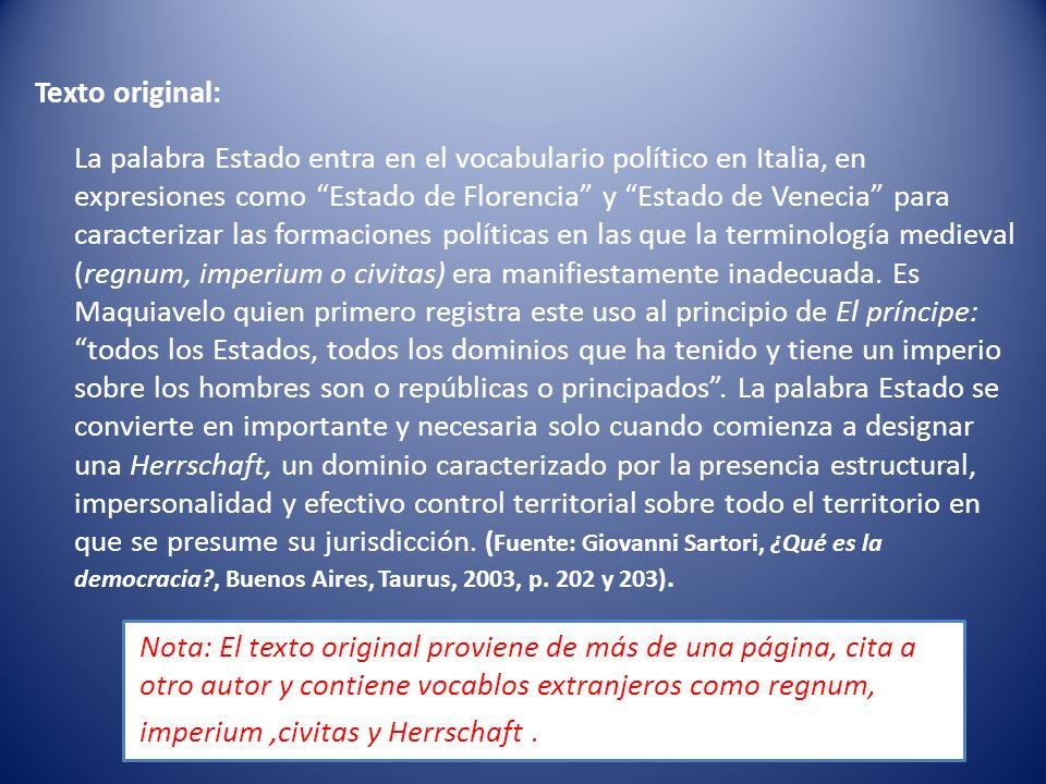 Texto original: La palabra Estado entra en el vocabulario político en Italia, en expresiones como Estado de Florencia y Estado de Venecia para caracte