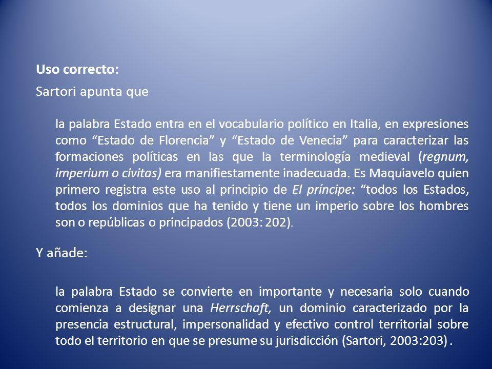 Uso correcto: Sartori apunta que la palabra Estado entra en el vocabulario político en Italia, en expresiones como Estado de Florencia y Estado de Ven