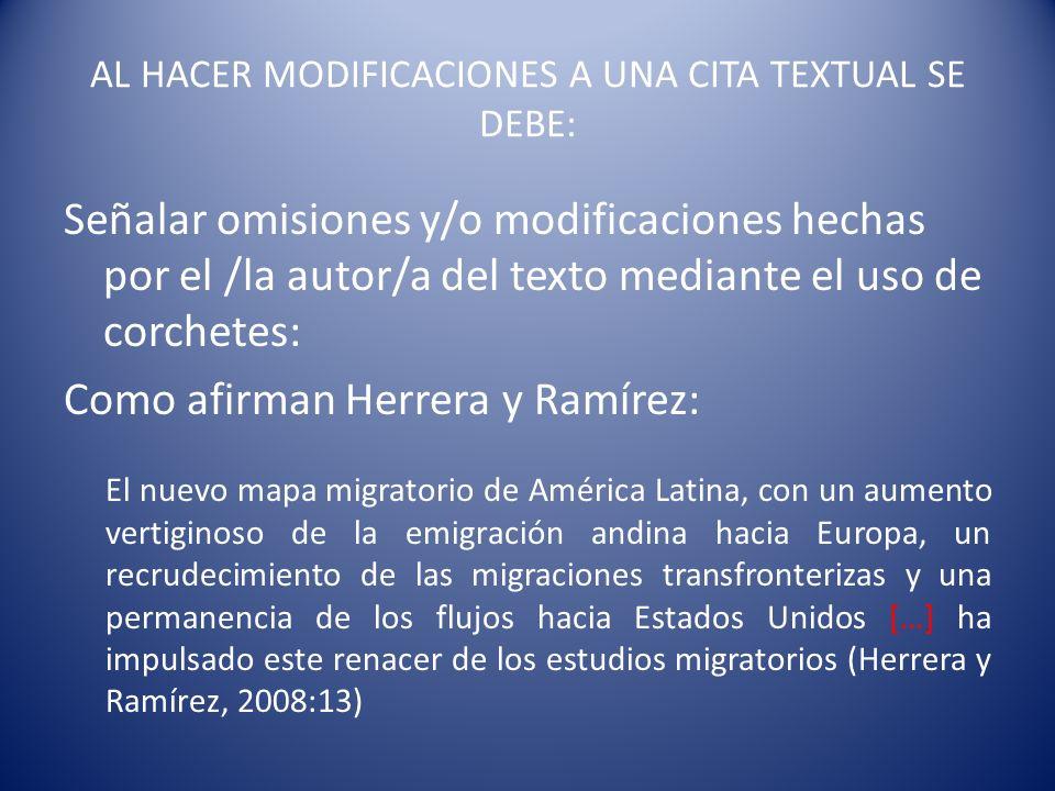 AL HACER MODIFICACIONES A UNA CITA TEXTUAL SE DEBE: Señalar omisiones y/o modificaciones hechas por el /la autor/a del texto mediante el uso de corche
