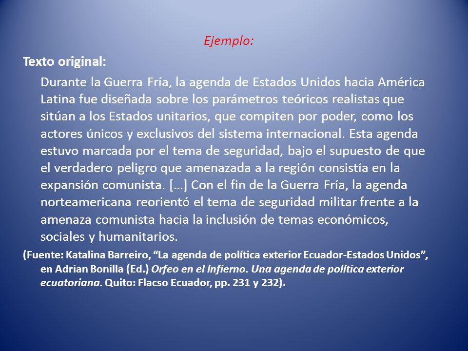 Ejemplo: Texto original: Durante la Guerra Fría, la agenda de Estados Unidos hacia América Latina fue diseñada sobre los parámetros teóricos realistas