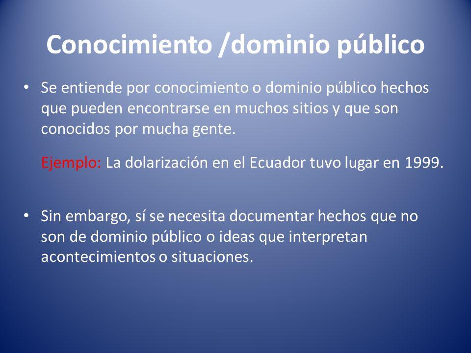 Conocimiento /dominio público Se entiende por conocimiento o dominio público hechos que pueden encontrarse en muchos sitios y que son conocidos por mu
