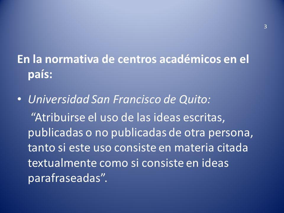 3 En la normativa de centros académicos en el país: Universidad San Francisco de Quito: Atribuirse el uso de las ideas escritas, publicadas o no publi