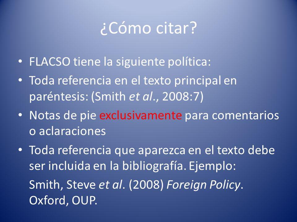 ¿Cómo citar? FLACSO tiene la siguiente política: Toda referencia en el texto principal en paréntesis: (Smith et al., 2008:7) Notas de pie exclusivamen