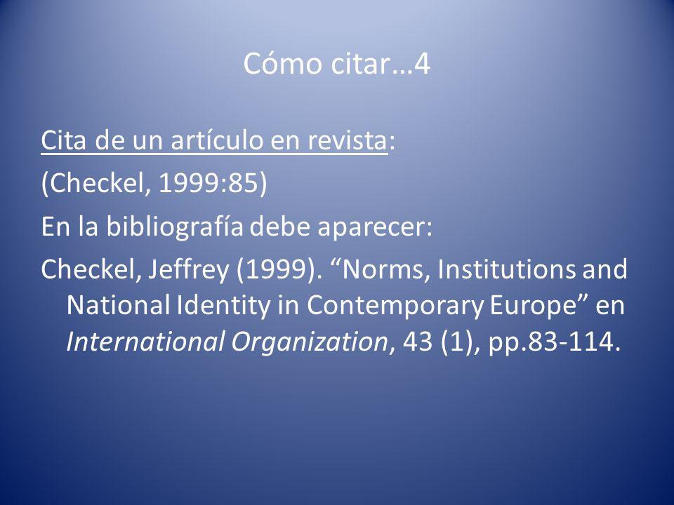 Cómo citar…4 Cita de un artículo en revista: (Checkel, 1999:85) En la bibliografía debe aparecer: Checkel, Jeffrey (1999). Norms, Institutions and Nat
