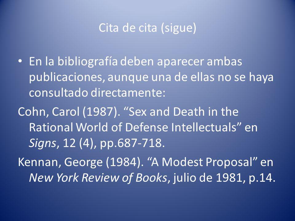 Cita de cita (sigue) En la bibliografía deben aparecer ambas publicaciones, aunque una de ellas no se haya consultado directamente: Cohn, Carol (1987)