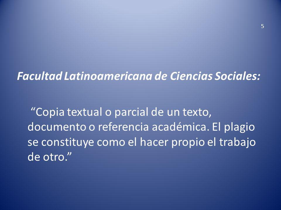 5 Facultad Latinoamericana de Ciencias Sociales: Copia textual o parcial de un texto, documento o referencia académica. El plagio se constituye como e