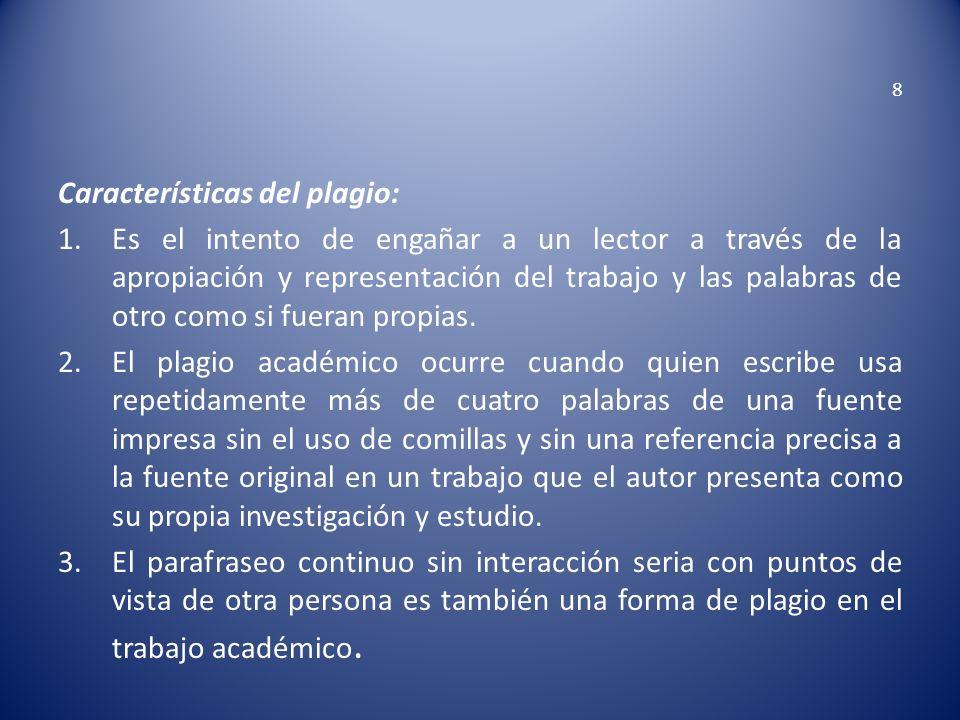 8 Características del plagio: 1.Es el intento de engañar a un lector a través de la apropiación y representación del trabajo y las palabras de otro co