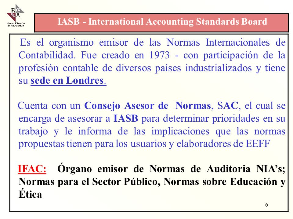 Es el organismo emisor de las Normas Internacionales de Contabilidad.