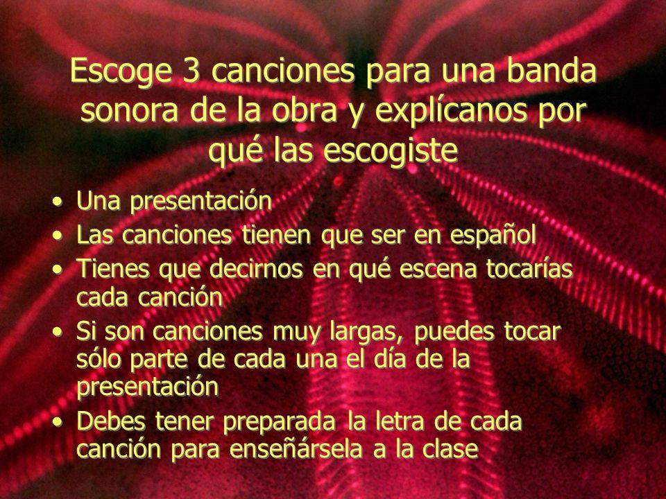 Escoge 3 canciones para una banda sonora de la obra y explícanos por qué las escogiste Una presentación Las canciones tienen que ser en español Tienes