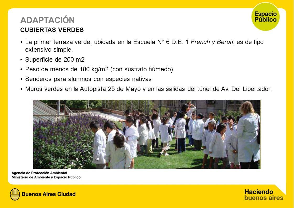 ADAPTACIÓN CUBIERTAS VERDES La primer terraza verde, ubicada en la Escuela N° 6 D.E. 1 French y Beruti, es de tipo extensivo simple. Superficie de 200