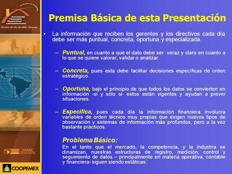 Premisa Básica de esta Presentación La información que reciben los gerentes y los directivos cada día debe ser más puntual, concreta, oportuna y espec