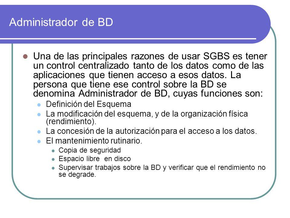 Administrador de BD Una de las principales razones de usar SGBS es tener un control centralizado tanto de los datos como de las aplicaciones que tiene