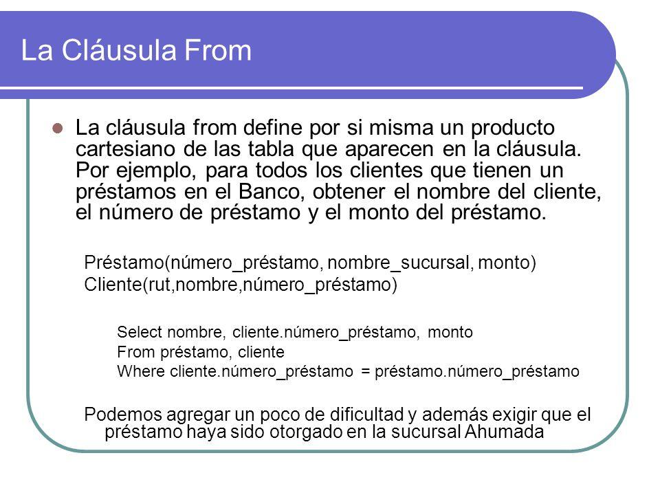 La Cláusula From La cláusula from define por si misma un producto cartesiano de las tabla que aparecen en la cláusula. Por ejemplo, para todos los cli