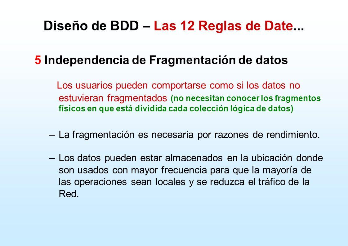 Diseño de BDD – Las 12 Reglas de Date... 5 Independencia de Fragmentación de datos Los usuarios pueden comportarse como si los datos no estuvieran fra