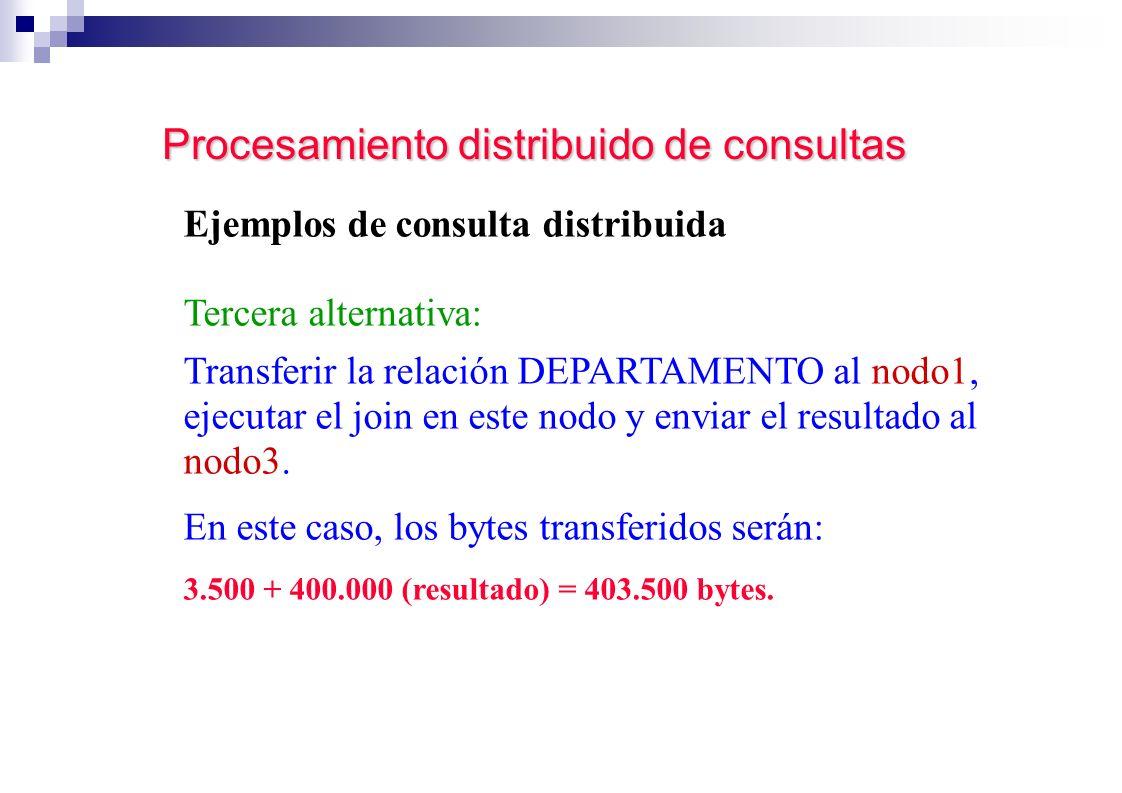 Procesamiento distribuido de consultas Ejemplos de consulta distribuida Tercera alternativa: Transferir la relación DEPARTAMENTO al nodo1, ejecutar el