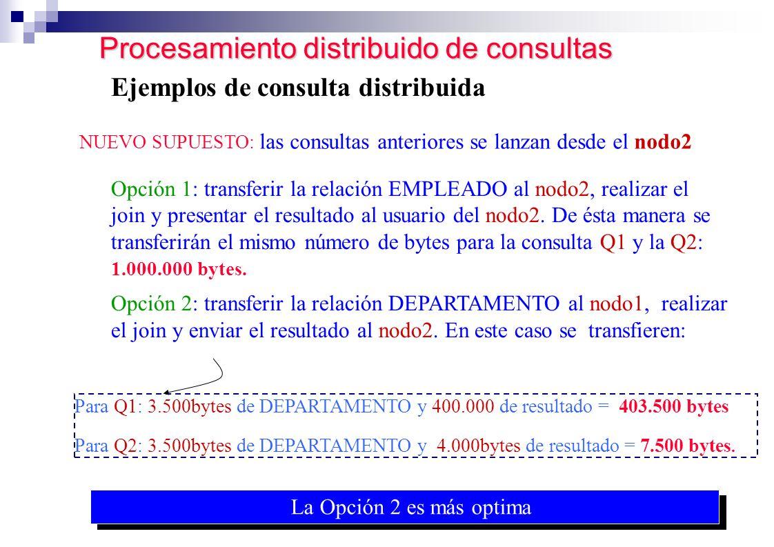 La Opción 2 es más optima Procesamiento distribuido de consultas Procesamiento distribuido de consultas Ejemplos de consulta distribuida NUEVO SUPUEST