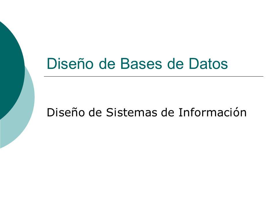 Diseño de Bases de Datos Diseño de Sistemas de Información