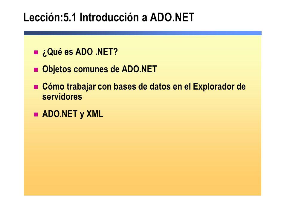 Lección:5.1 Introducción a ADO.NET ¿Qué es ADO.NET? Objetos comunes de ADO.NET Cómo trabajar con bases de datos en el Explorador de servidores ADO.NET