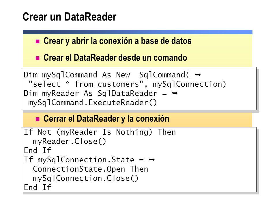 Crear un DataReader Crear y abrir la conexión a base de datos Crear el DataReader desde un comando Cerrar el DataReader y la conexión Dim mySqlCommand
