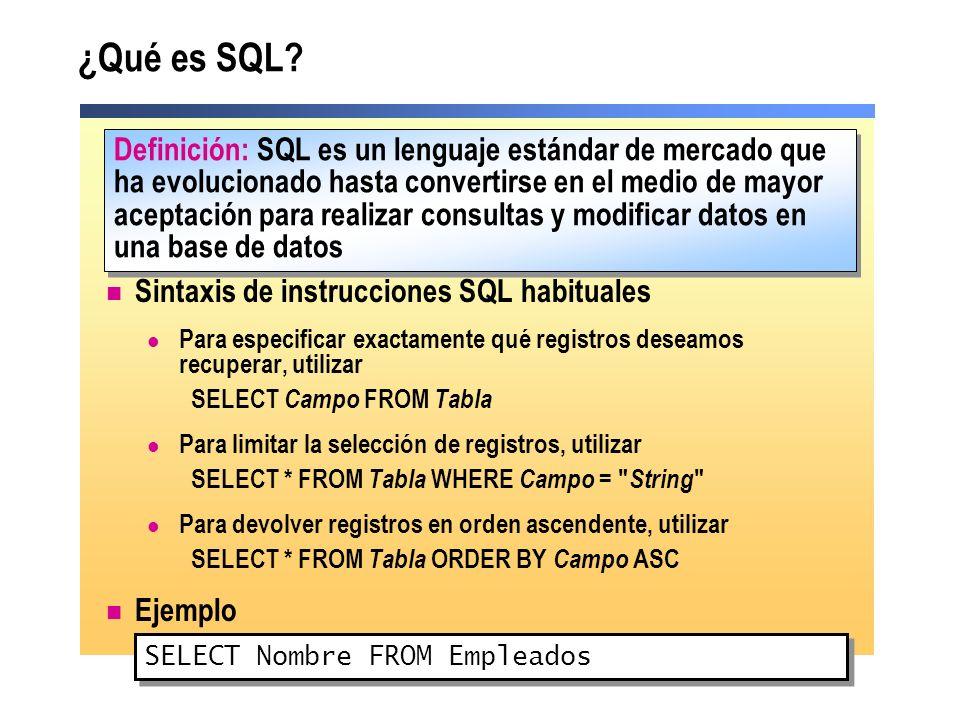 ¿Qué es SQL? Sintaxis de instrucciones SQL habituales Para especificar exactamente qué registros deseamos recuperar, utilizar SELECT Campo FROM Tabla