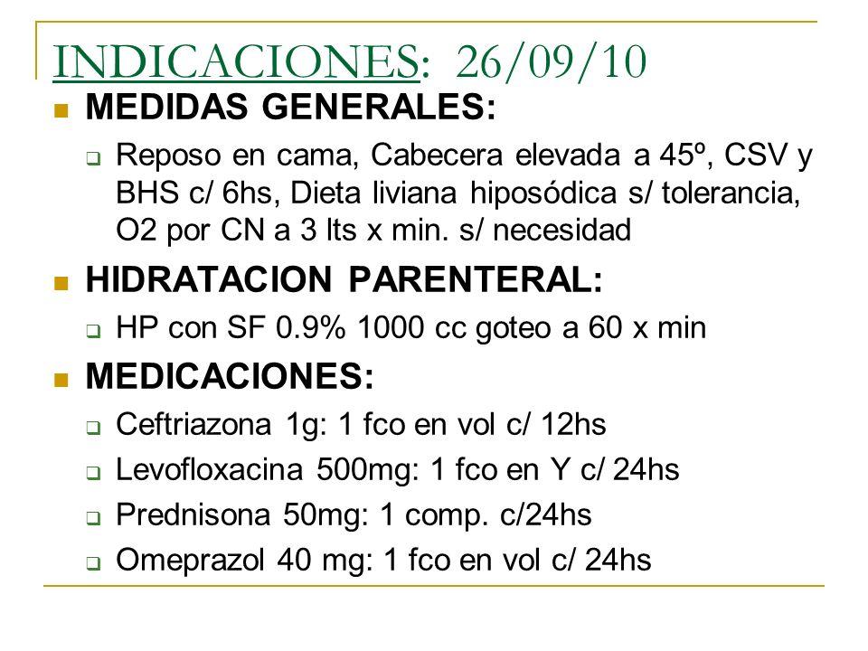 INDICACIONES: 26/09/10 MEDIDAS GENERALES: Reposo en cama, Cabecera elevada a 45º, CSV y BHS c/ 6hs, Dieta liviana hiposódica s/ tolerancia, O2 por CN a 3 lts x min.