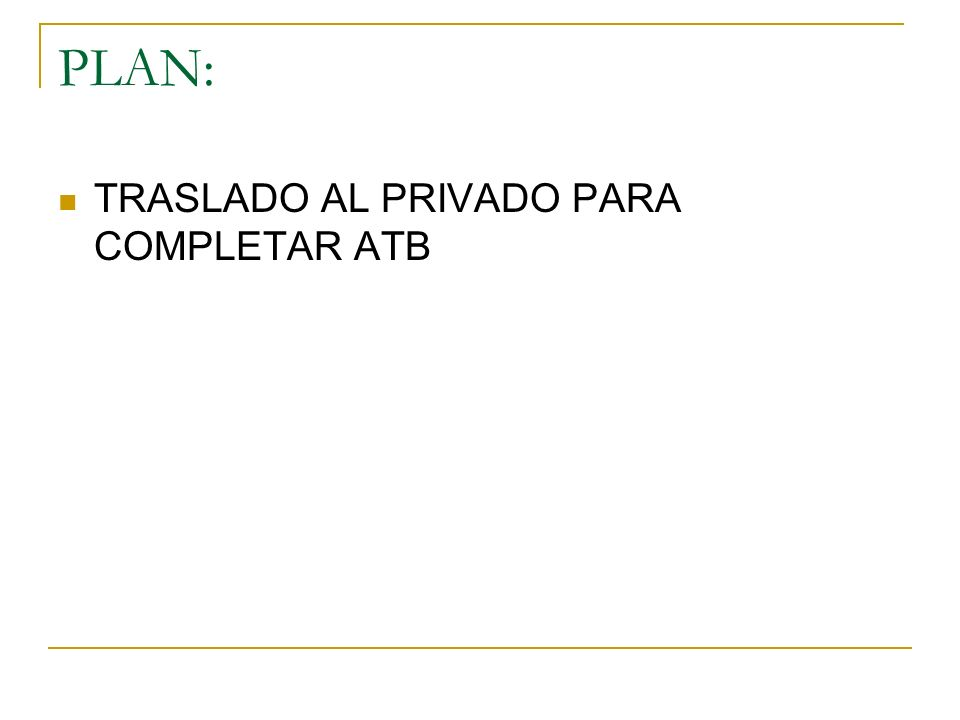 PLAN: TRASLADO AL PRIVADO PARA COMPLETAR ATB