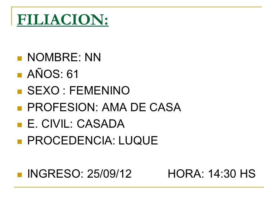 FILIACION: NOMBRE: NN AÑOS: 61 SEXO : FEMENINO PROFESION: AMA DE CASA E.