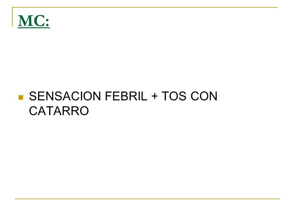 MC: SENSACION FEBRIL + TOS CON CATARRO