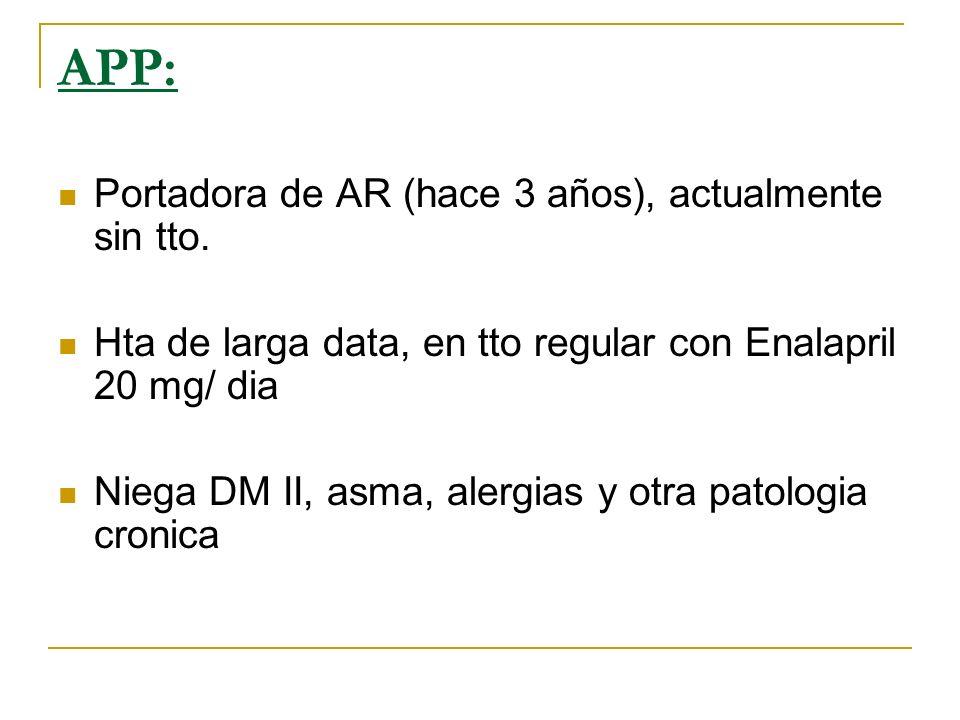 APP: Portadora de AR (hace 3 años), actualmente sin tto.
