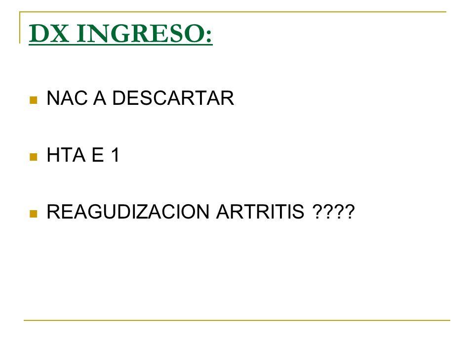 DX INGRESO: NAC A DESCARTAR HTA E 1 REAGUDIZACION ARTRITIS ????