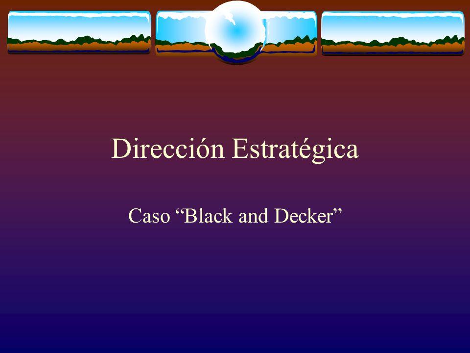 Dirección Estratégica Caso Black and Decker