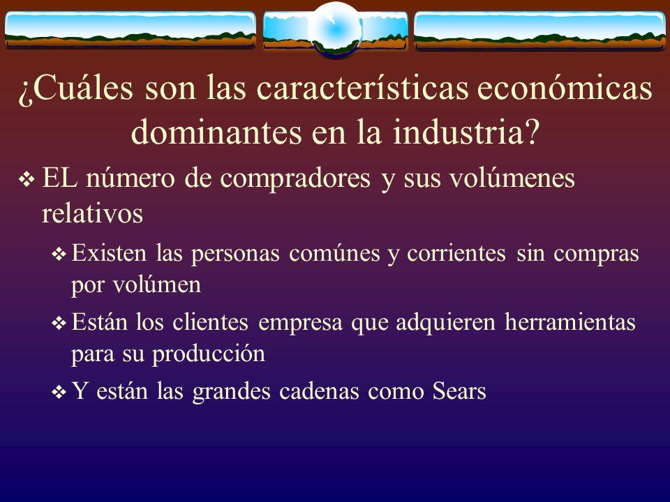 ¿Cuáles son las características económicas dominantes en la industria? EL número de compradores y sus volúmenes relativos Existen las personas comúnes