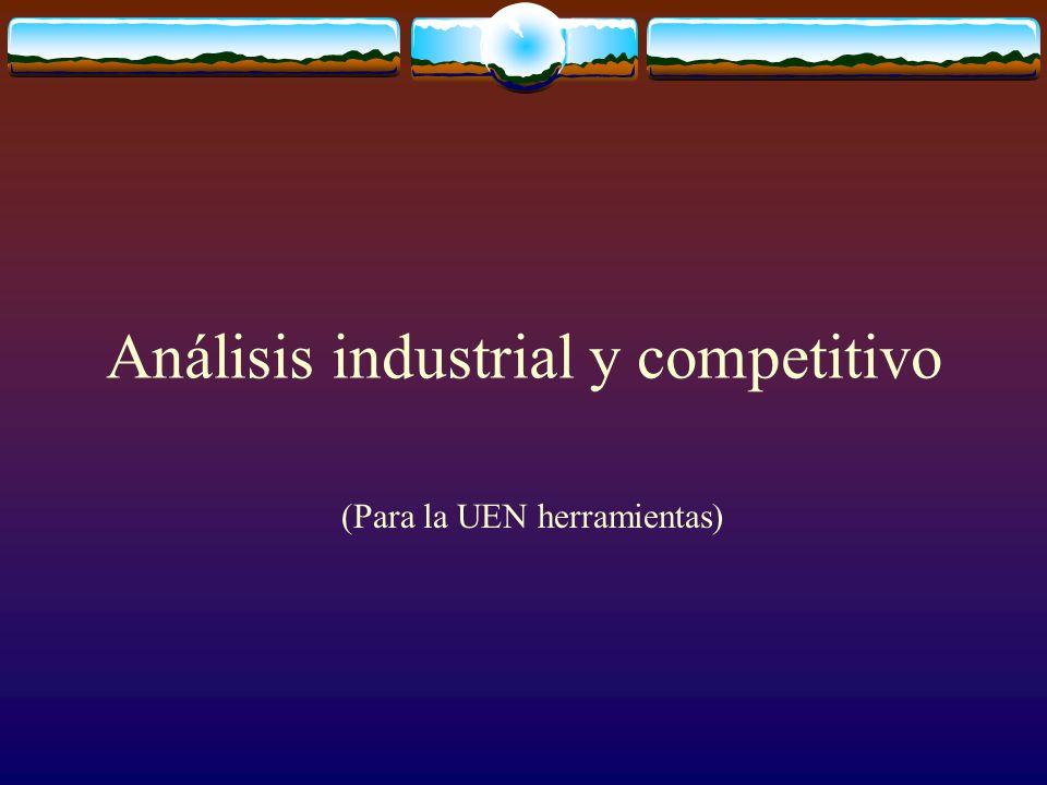 Análisis industrial y competitivo (Para la UEN herramientas)