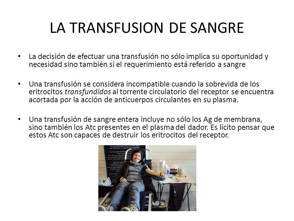 LA TRANSFUSION DE SANGRE La decisión de efectuar una transfusión no sólo implica su oportunidad y necesidad sino también si el requerimiento está refe