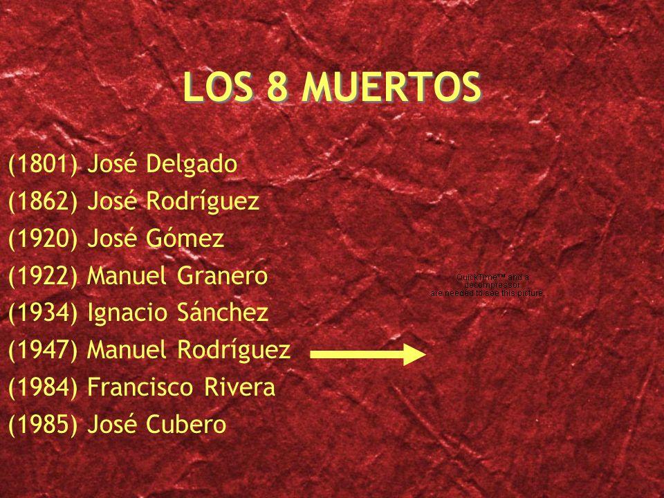 LOS 8 MUERTOS (1801) José Delgado (1862) José Rodríguez (1920) José Gómez (1922) Manuel Granero (1934) Ignacio Sánchez (1947) Manuel Rodríguez (1984)